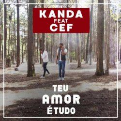 Kanda – Teu Amor É Tudo (feat. Cef)