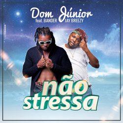 Dom Júnior – Não Stressa (feat. Bander & Jay Breezy)