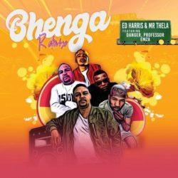 Ed Harris – Bhenga (Remix) [feat. Danger, Professor & Emza]