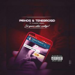 Pirhos & Tenebroso – Só Quero Estar Contigo (feat. Cláudio Ismael)