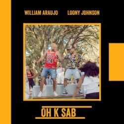 William Araujo & Loony Johnson – Oh K Sab
