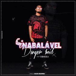 Danger Boil – Inabalável (feat. Ubakka) 2019