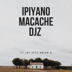 Macache Djz Feat. Jay Keyz & Blaq Q -IPiyano