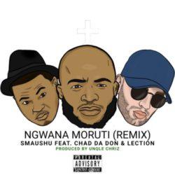 Smaushu – Ngwana Moruti ft. Chad Da Don, Lection