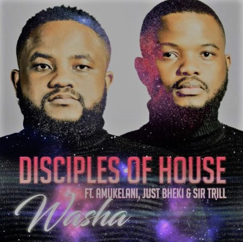 Disciples of House – Washa ft. Amukelani, Just Bheki, Sir