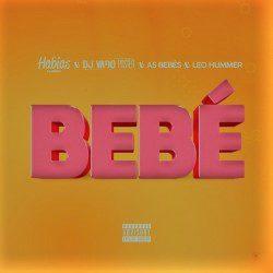 baixar Dj Habias, Dj Vado Poster – Bebe ft As Bebes, Leo Hummer