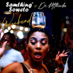 download Samthing Soweto, De Mthuda – Weekend