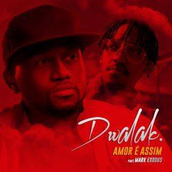 baixar musica de Dwalak – Amor é Assim ft. Mark Exodus