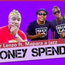 Mr Lenzo – Money Spenda ft. Mapara A Jazz, Charmza The DJ ,Lady Fortune