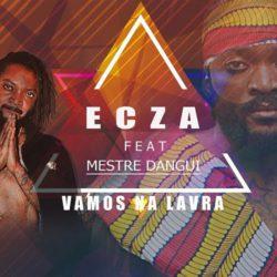 Ecza – Vamos Na Lavra (feat. Mestre Dangui)